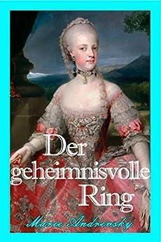 Der geheimnisvolle Ring. Ein historischer Liebesroman aus dem Wien Maria Theresias von [Andrevsky, Marie]