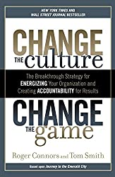Change the Culture, Change the Game: The Breakthrough Strategy for Energizing Your Organization and Creating Accounta bility for Results by Roger Connors (2012-06-26)