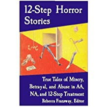 12-Step Horror Stories: True Tales of Misery, Betrayal, and Abuse in AA, Na, and 12-Step Treatment by Rebecca Fransway (Compiler, Editor) (1-Dec-2000) Paperback