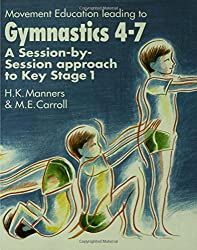 Movement Education Leading to Gymnastics 4-7: A Session-by-Session approach to Key Stage 1 by Maggie Carroll (1991-11-06)