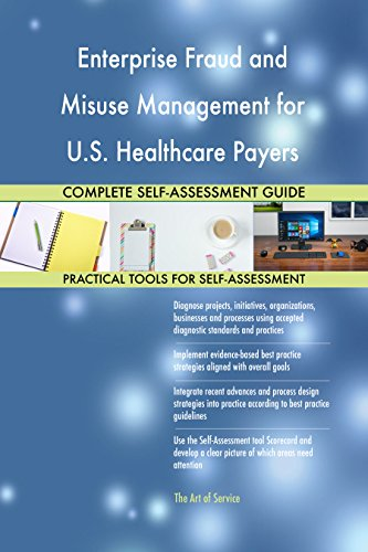 Enterprise Fraud and Misuse Management for U.S. Healthcare Payers All-Inclusive Self-Assessment - More than 630 Success Criteria