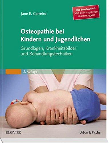 Osteopathie bei Kindern und Jugendlichen Studienausgabe: Grundlagen, Krankheitsbilder und Behandlungstechniken