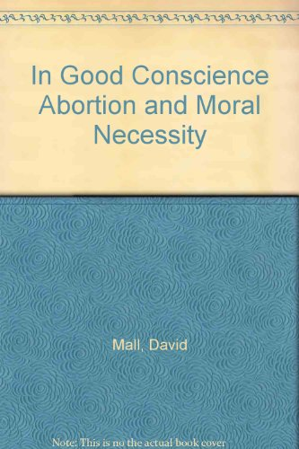 In Good Conscience Abortion and Moral Necessity