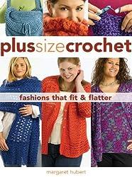 Plus Size Crochet: Fashions That Fit & Flatter by Margaret Hubert (2007-11-01)