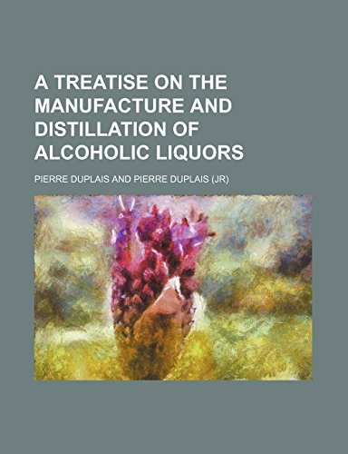 A treatise on the manufacture and distillation of alcoholic liquors by Pierre Duplais (10-May-2012) Paperback