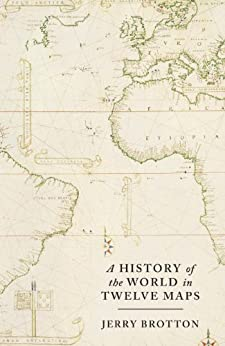 A History of the World in Twelve Maps by [Brotton, Jerry]