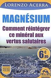 Magnésium - Comment réintégrer ce minéral aux vertus salutaires