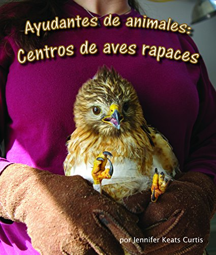 Ayudantes de Animales: Centros de Aves Rapaces (Arbordale Collection) por Jennifer Keats Curtis