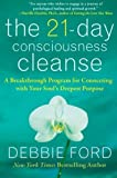 The 21-Day Consciousness Cleanse: A Breakthrough Program for Connecting with Your Soul's Deepest Purpose by Ford, Debbie (2010) Hardcover