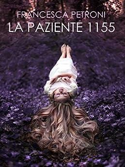La Paziente 1155 (Italian Edition) by [Petroni, Francesca]