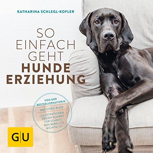So einfach geht Hundeerziehung: Von der Bestseller-Autorin - Auf einen Blick: Illustrationen zeigen Schritt für Schritt, was wirklich wichtig ist (GU Tier Spezial) -