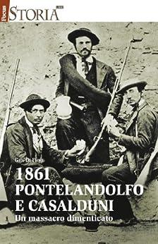 1861 Pontelandolfo e Casalduni. Un massacro dimenticato di [Di Fiore, Gigi]