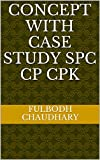 Concept with case study SPC Cp CPK