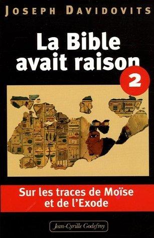 La Bible avait raison : Tome 2, Sur les traces de Mose et de l'Exode de Joseph Davidovits (15 novembre 2005) Broch