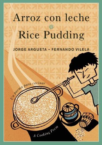 Arroz con leche/Rice Pudding: Un poema para cocinar/A Cooking Poem (Bilingual Cooking Poems) por Jorge Argueta