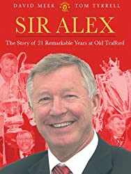 Sir Alex: The Story of 21 Remarkable Years at United