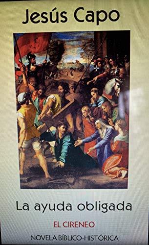 El cireneo: La ayuda obligada (Evangelio (novelado) 46) por Jesús Capo