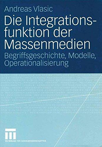 die-integrationsfunktion-der-massenmedien-begriffsgeschichte-modelle-operationalisierung-by-andreas-