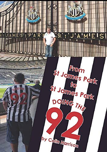 From St James Park to St James Park: (Doing The 92) (English Edition) por Colin Harrison