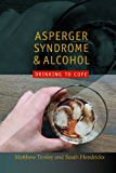 Asperger Syndrome and Alcohol: Drinking to Cope? (English Edition)