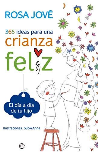 365 Ideas Para Una Crianza Feliz (Psicología) por Rosa Jové Montanyola