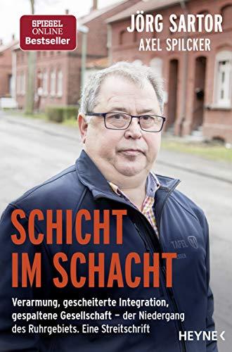 Schicht im Schacht: Verarmung, gescheiterte Integration, gespaltene Gesellschaft ─ der Niedergang des Ruhrgebiets. Eine Streitschrift