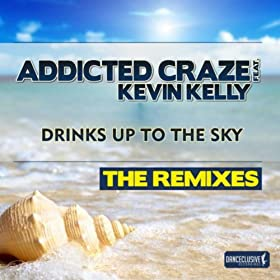 Addicted Craze feat. Kevin Kelly-Drinks Up To The Sky (Remix Edition)