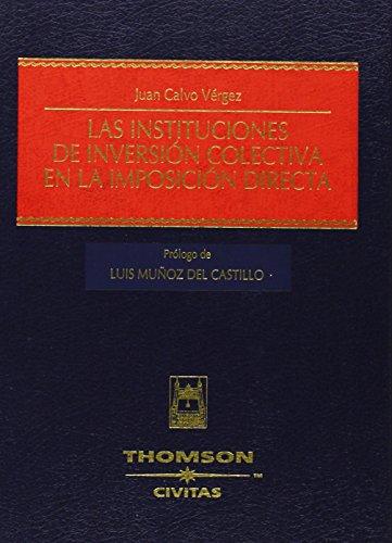 Las instituciones de inversión colectiva en la imposición directa (Estudios y Comentarios de Legislación) por Juan Calvo Vérgez
