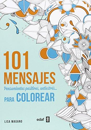 101 mensajes. Pensamientos positivos, antiestrés... Para colorear (Ocio)