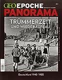 GEO Epoche PANORAMA 3/2014 - Trümmerzeit und Wiederaufbau - Deutschland 1945-1955