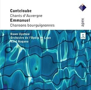 Canteloube: Chants D'Auvergne [1&2] & Emmanuel: Chansons Bourguignonnes Du Pays De Beaune by Dawn Upshaw, Kent Nagano & Orchestre De L'Opera De Lyon (2013) Audio CD