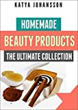 Homemade Beauty Products: The Ultimete Recipe Collection of Homemade Deodorant, Homemade Soap, Homemade Shampoo, Homemade Body Butter, Homemade Cosmetics, Homemade  Condiments And More