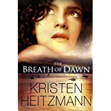 The Breath of Dawn by Kristen Heitzmann (2012-11-01)