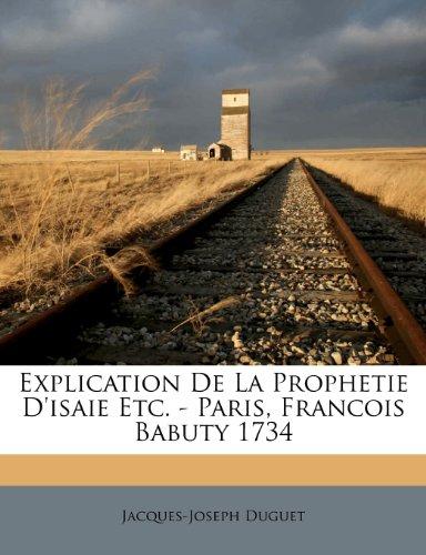 Explication De La Prophetie D'isaie Etc. - Paris, Francois Babuty 1734