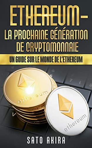 Ethereum, la prochaine génération de cryptomonnaie : Un guide sur le monde de l'Ethereum