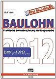Baulohn 2012: Praktische Lohnabrechnung im Baugewerbe