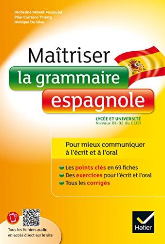 Maîtriser la grammaire espagnole à l'écrit et à l'oral: pour mieux communiquer à l' écrit et à l' oral - Lycée et université (B1-B2) par Pilar Carrasco Thierry