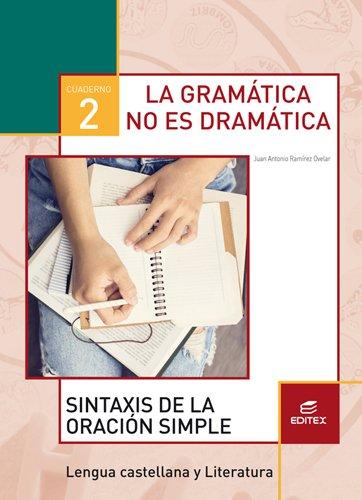 Cuaderno 2. La gramática no es dramática 2. Sintaxis de la oración simple (Secundaria) - 9788490786048