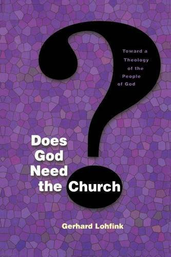 Does God Need the Church?: Toward a Theology of the People of God (Michael Glazier Books) by Gerhard Lohfink (1999-06-01)