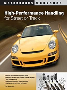 High-Performance Handling for Street or Track: Vehicle dynamics, suspension mods & setup - Anti-roll bars, camber adjusters & chassis braces - High-performance driving techniques par [Alexander, Don]