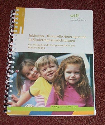 Inklusion: Kulturelle Heterogenität in Kindertageseinrichtungen: Grundlagen für die kompetenzorientierte Weiterbildung (WiFF-Reihe)