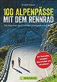 100 Rennrad Alpenpässe: dieser Rennradführer versammelt die besten Alpenpässe. Mit vielen Tipps für