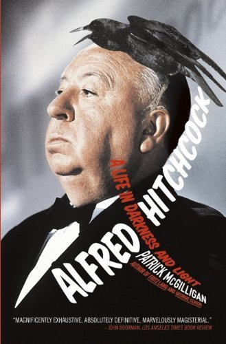 Alfred Hitchcock: A Life in Darkness and Light: Written by Patrick McGilligan, 2004 Edition, Publisher: John Wiley & Sons [Paperback]