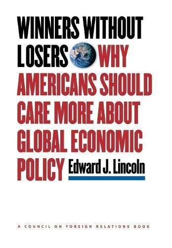 Winners Without Losers: Why Americans Should Care More About Global Economic Policy PDF Books