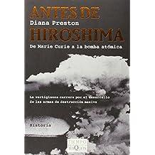 Antes de Hiroshima: De Marie Curie a la bomba atómica (Volumen Independiente)