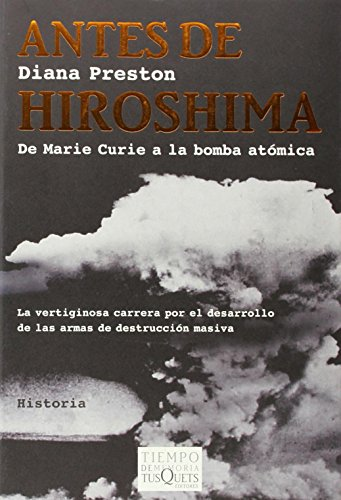 Antes de Hiroshima: De Marie Curie a la bomba atómica (.)