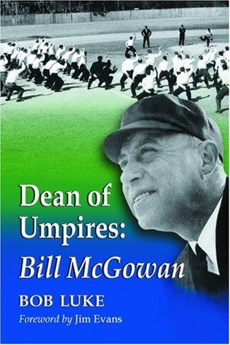 Dean of Umpires: A Biography of Bill McGowan,1896-1954