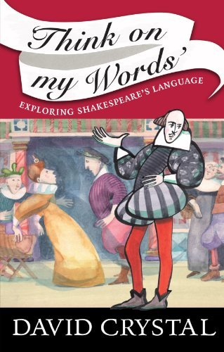 Think on My Words: Exploring Shakespeare's Language by David Crystal (2008-02-21)