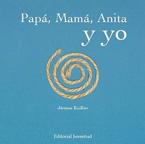 Papá, mamá, Anita y yo (Albumes Ilustrados) por Jerome Ruillier