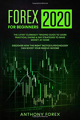 FOREX FOR BEGINNERS 2020: The latest currency trading guide to learn practical swing & day strategies to make money at home. Discover how the right ... passive income (Trading for Beginners 2020)